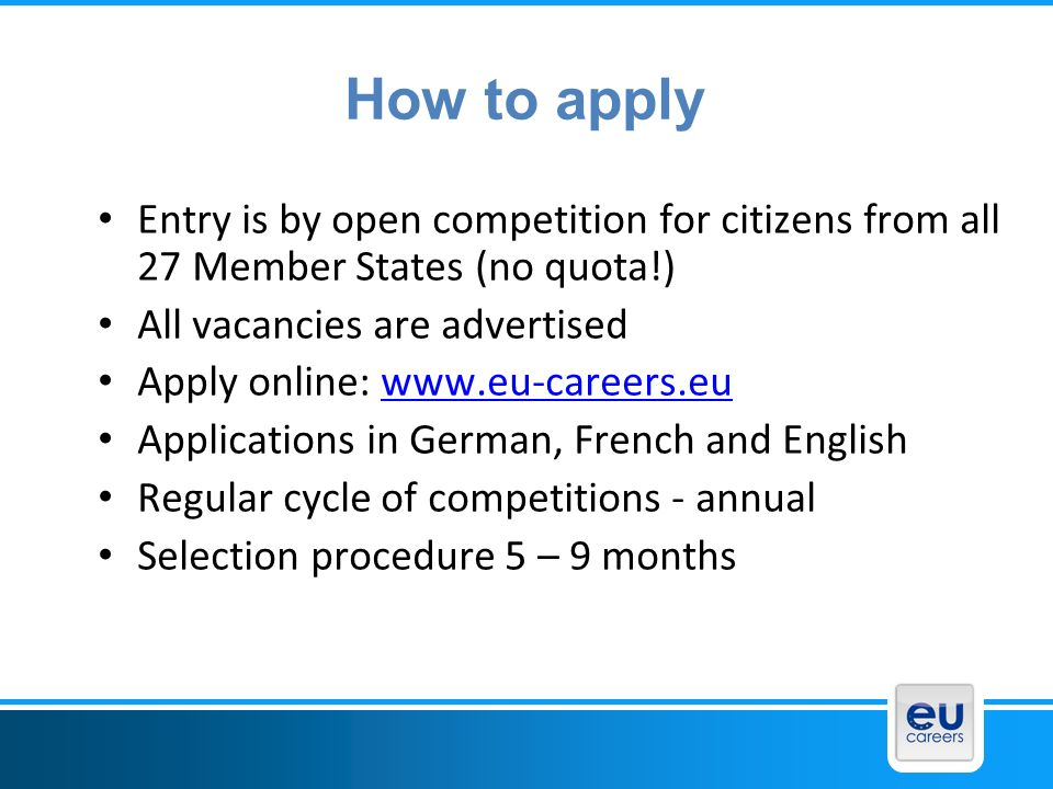 EPSO 25/03/2017. How to apply. Entry is by open competition for citizens from all 27 Member States (no quota!)