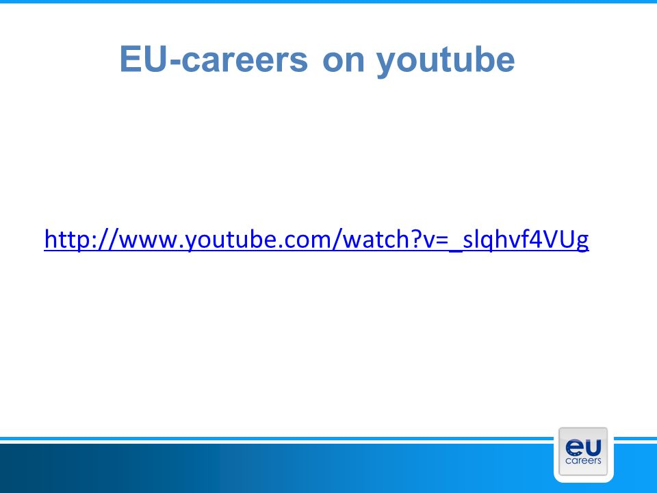 EU-careers on youtube http://www.youtube.com/watch v=_slqhvf4VUg EPSO