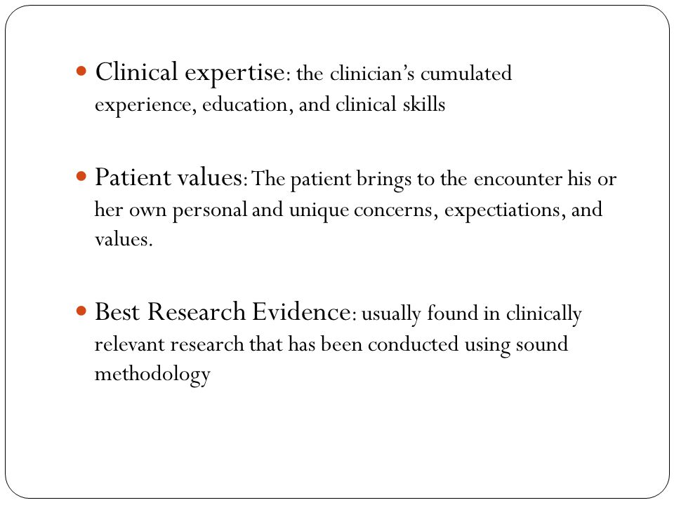Clinical expertise: the clinician's cumulated experience, education, and clinical skills