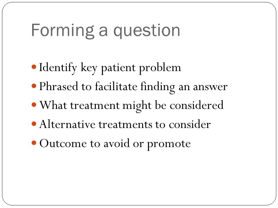 Forming a question Identify key patient problem