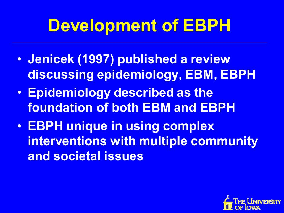 Development of EBPH Jenicek (1997) published a review discussing epidemiology, EBM, EBPH.
