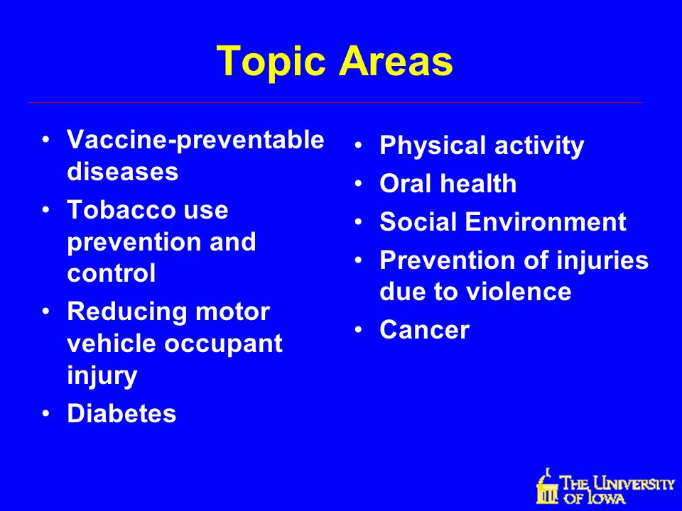 Topic Areas Vaccine-preventable diseases Physical activity Oral health