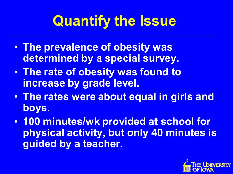 Quantify the Issue The prevalence of obesity was determined by a special survey. The rate of obesity was found to increase by grade level.