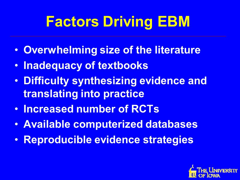Factors Driving EBM Overwhelming size of the literature