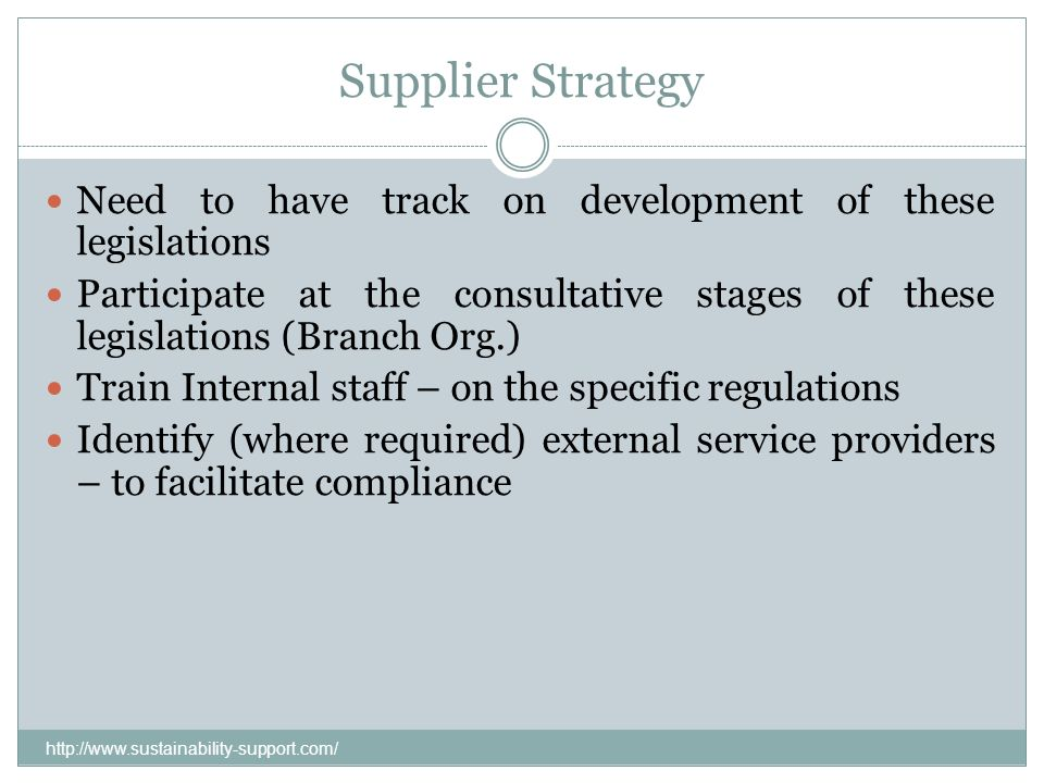 Supplier Strategy Need to have track on development of these legislations.