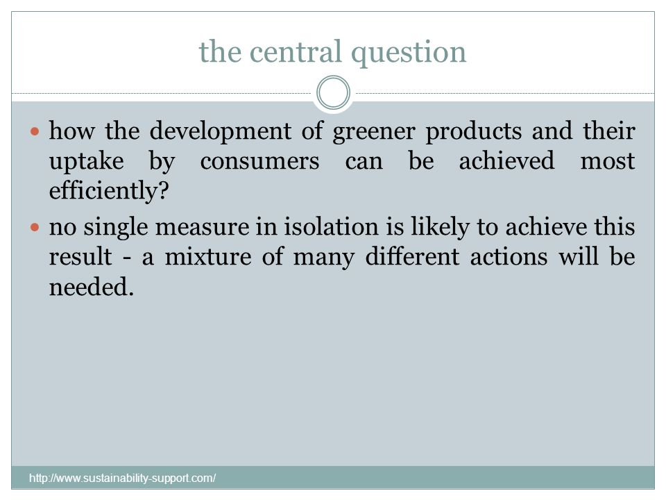 the central question how the development of greener products and their uptake by consumers can be achieved most efficiently