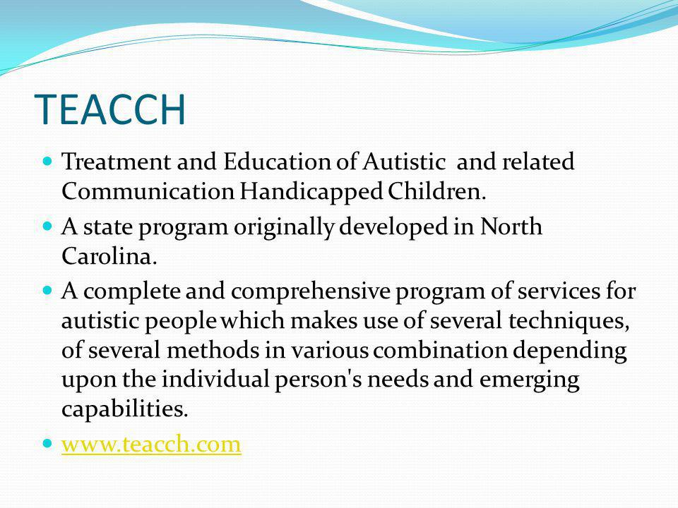 TEACCH Treatment and Education of Autistic and related Communication Handicapped Children. A state program originally developed in North Carolina.