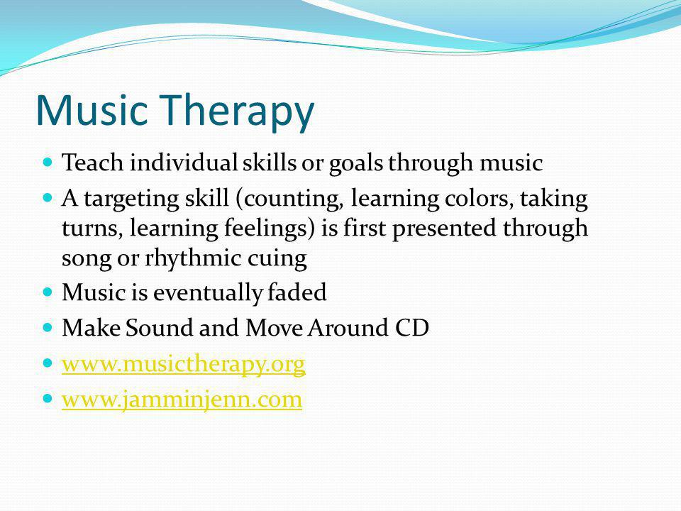 Music Therapy Teach individual skills or goals through music