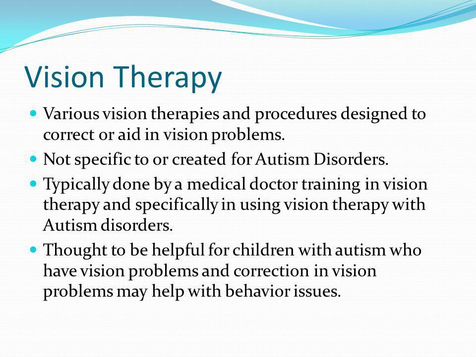 Vision Therapy Various vision therapies and procedures designed to correct or aid in vision problems.