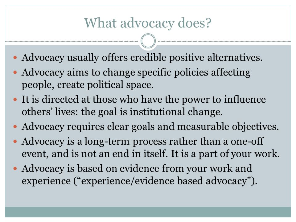 What advocacy does Advocacy usually offers credible positive alternatives.