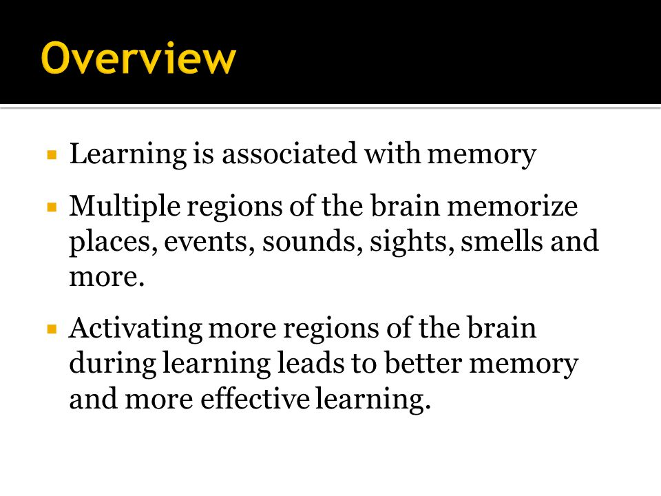 Overview Learning is associated with memory