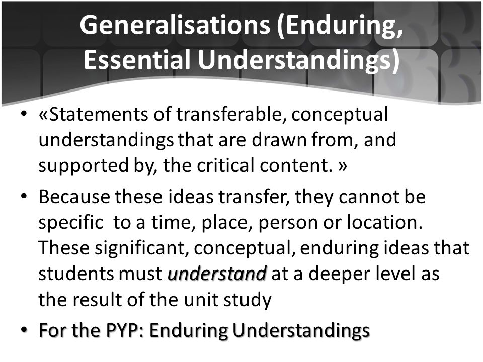 Generalisations (Enduring, Essential Understandings)