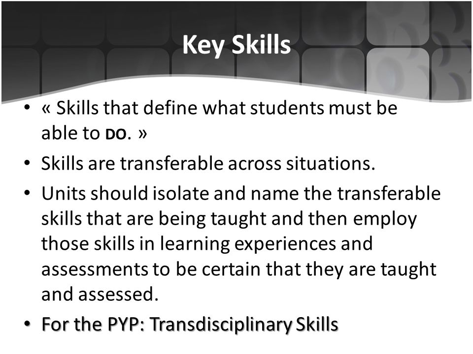 Key Skills « Skills that define what students must be able to do. »