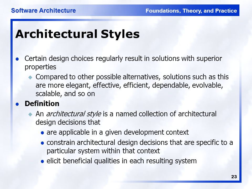 Architectural Styles Certain design choices regularly result in solutions with superior properties.