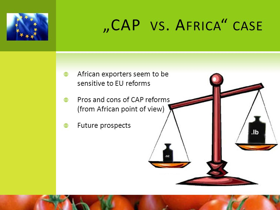 """CAP vs. Africa case African exporters seem to be sensitive to EU reforms. Pros and cons of CAP reforms (from African point of view)"