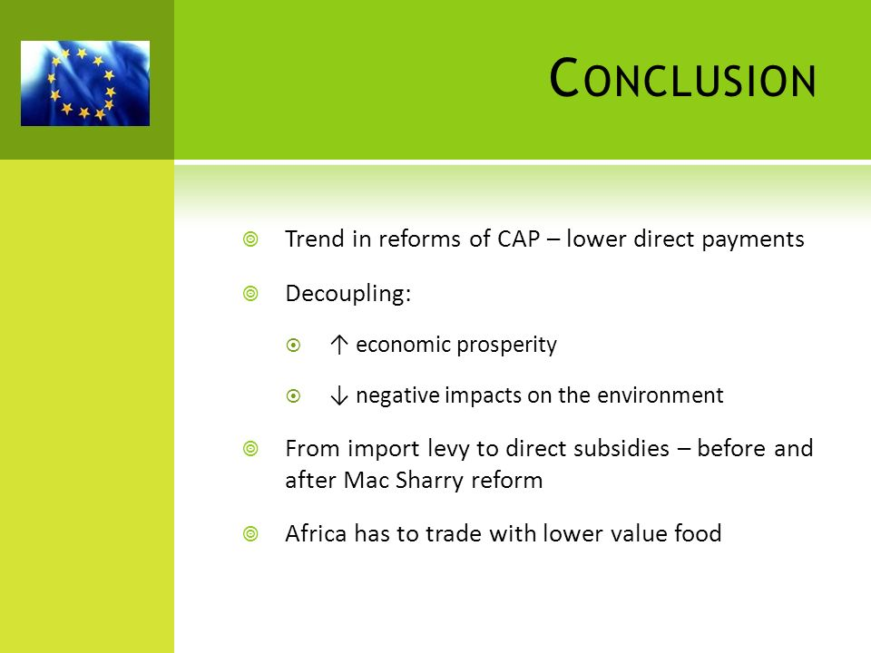 Conclusion Trend in reforms of CAP – lower direct payments Decoupling: