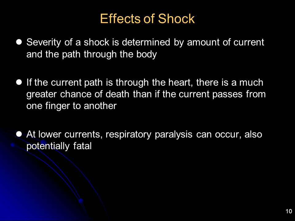 Effects of Shock Severity of a shock is determined by amount of current and the path through the body.