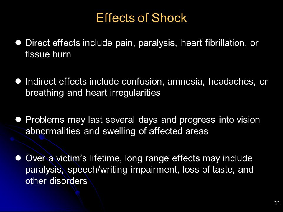 Effects of Shock Direct effects include pain, paralysis, heart fibrillation, or tissue burn.