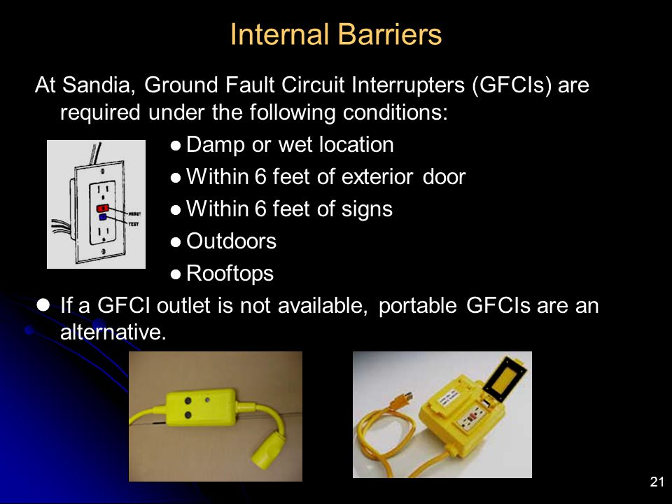 Internal Barriers At Sandia, Ground Fault Circuit Interrupters (GFCIs) are required under the following conditions: