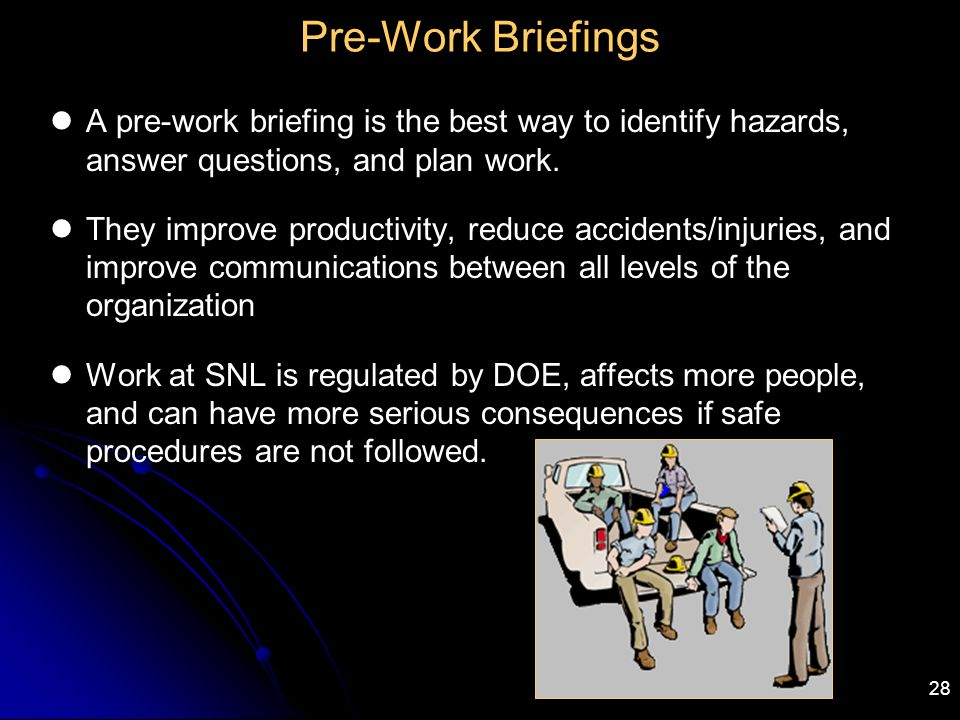 Pre-Work Briefings A pre-work briefing is the best way to identify hazards, answer questions, and plan work.