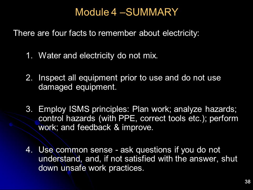 Module 4 –SUMMARY There are four facts to remember about electricity:
