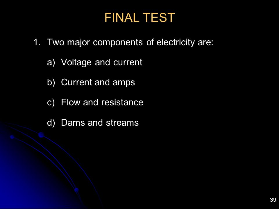 FINAL TEST Two major components of electricity are: