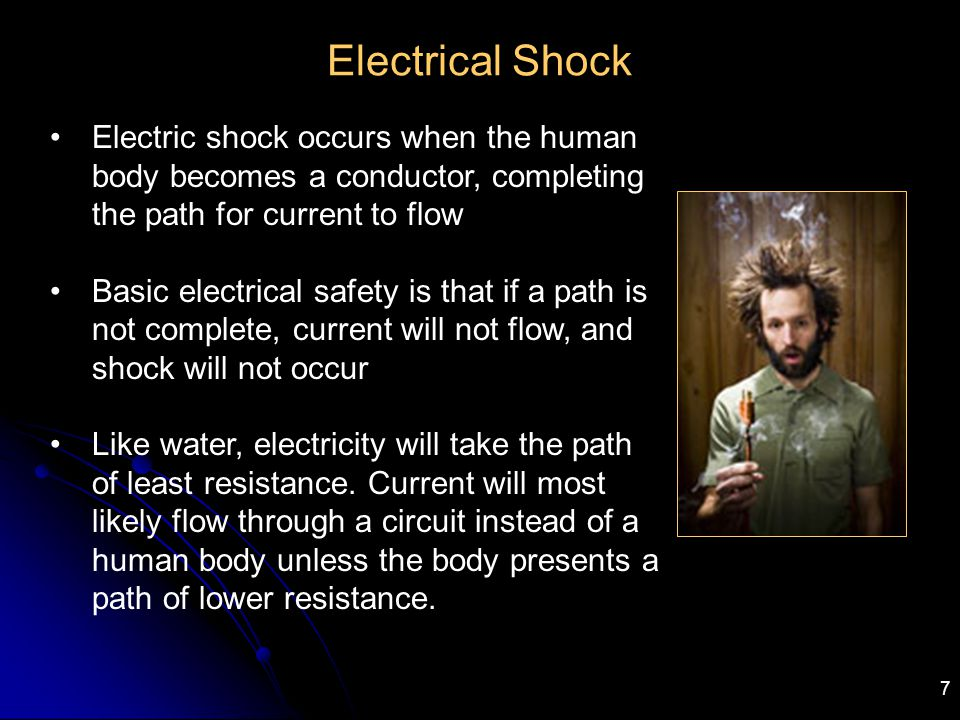 Electrical Shock Electric shock occurs when the human body becomes a conductor, completing the path for current to flow.