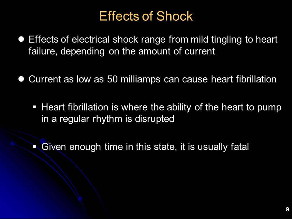 Effects of Shock Effects of electrical shock range from mild tingling to heart failure, depending on the amount of current.