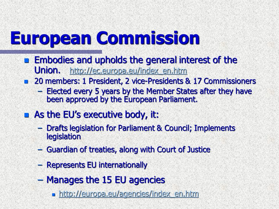 European CommissionEmbodies and upholds the general interest of the Union. http://ec.europa.eu/index_en.htm.