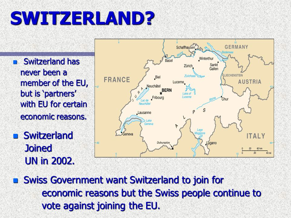 SWITZERLAND Switzerland Joined UN in 2002.