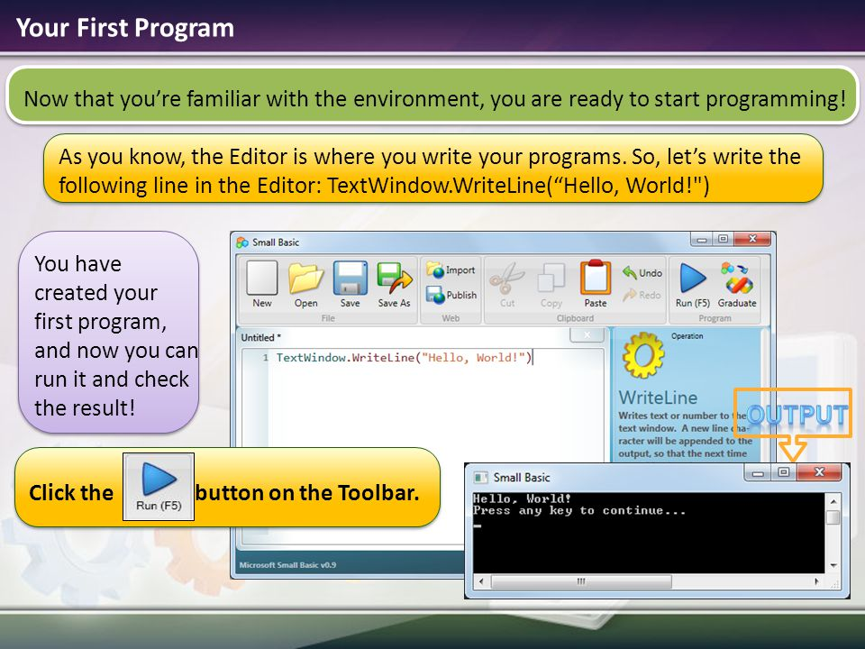 Your First Program Now that you're familiar with the environment, you are ready to start programming!