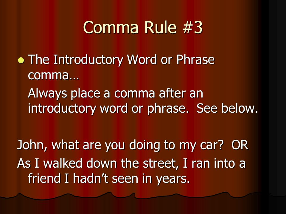 Comma Rule #3 The Introductory Word or Phrase comma…