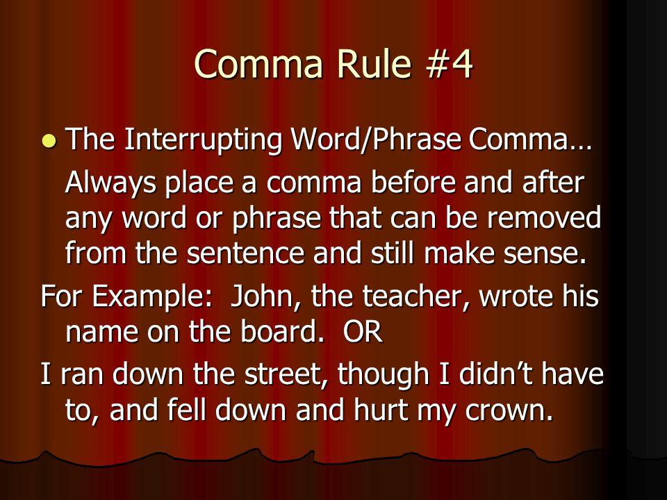 Comma Rule #4 The Interrupting Word/Phrase Comma…