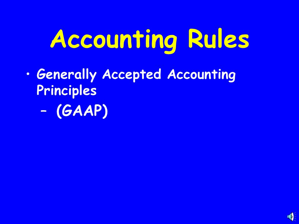 Accounting Rules Generally Accepted Accounting Principles (GAAP)