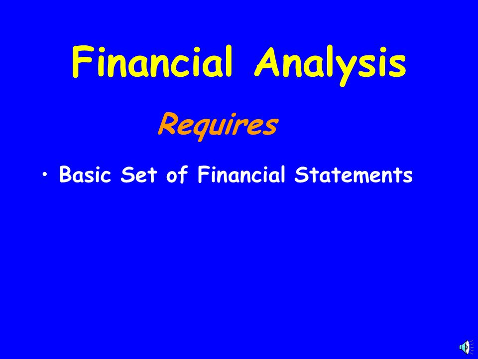 Financial Analysis Requires Basic Set of Financial Statements
