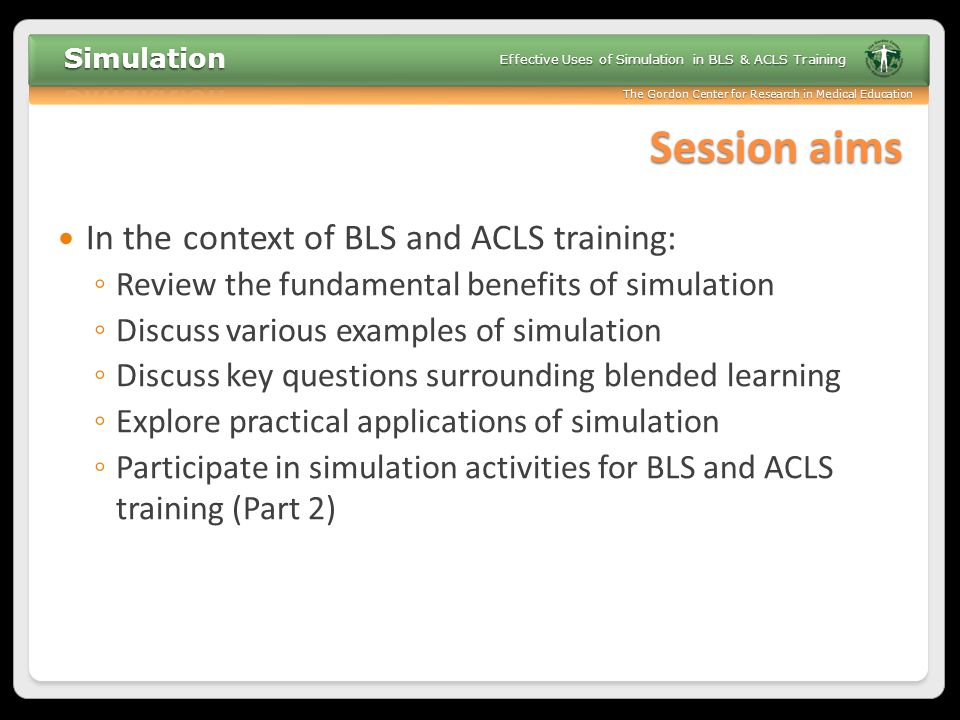 Session aims In the context of BLS and ACLS training: