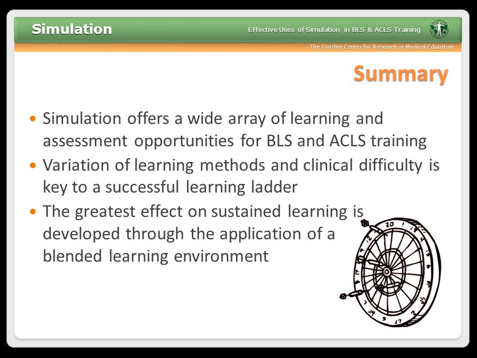 Summary Simulation offers a wide array of learning and assessment opportunities for BLS and ACLS training.