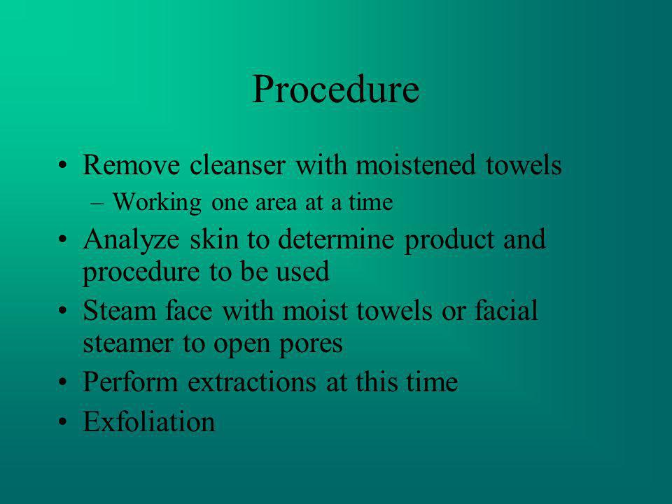 Procedure Remove cleanser with moistened towels