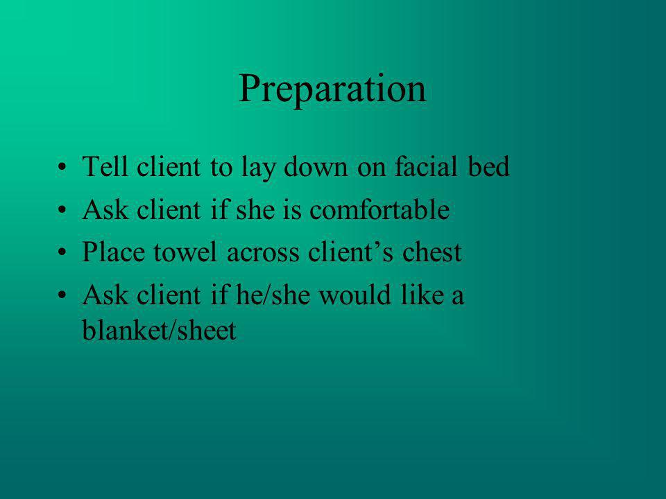 Preparation Tell client to lay down on facial bed