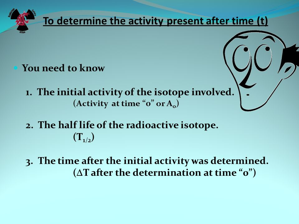 To determine the activity present after time (t)