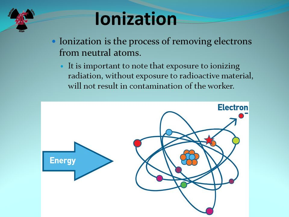 Ionization Ionization is the process of removing electrons from neutral atoms.