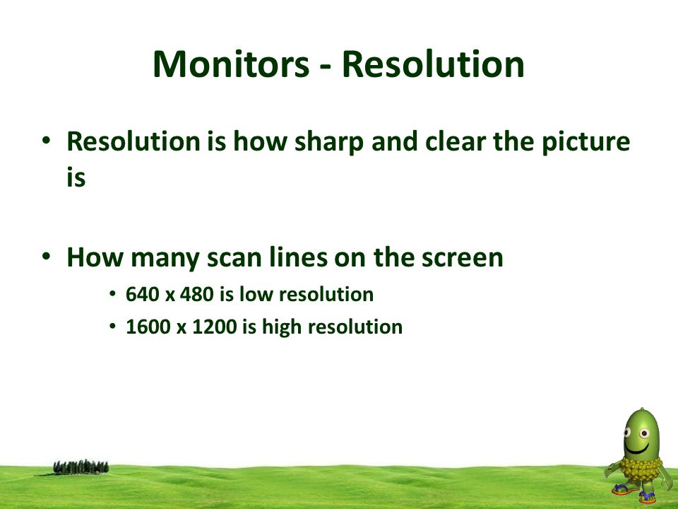 Monitors - Resolution Resolution is how sharp and clear the picture is
