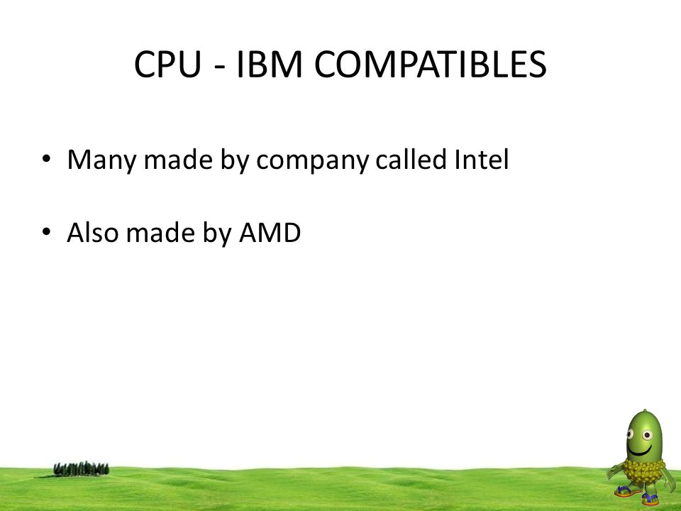 CPU - IBM COMPATIBLES Many made by company called Intel