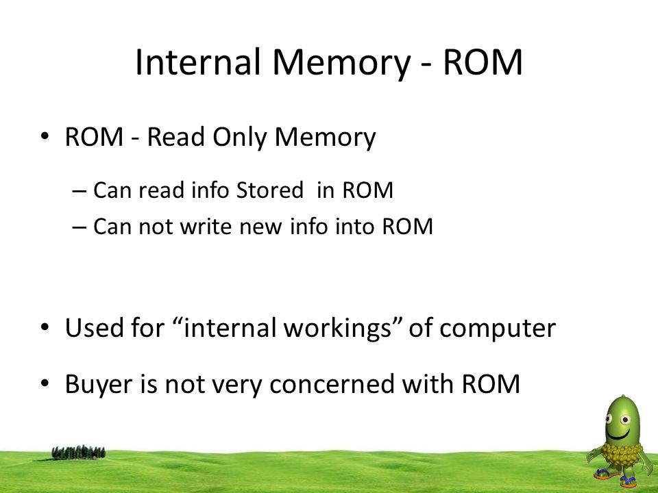 Internal Memory - ROM ROM - Read Only Memory
