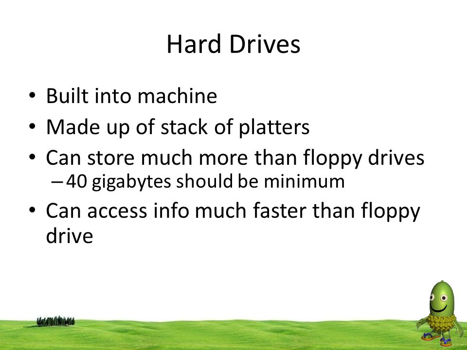 Hard Drives Built into machine Made up of stack of platters