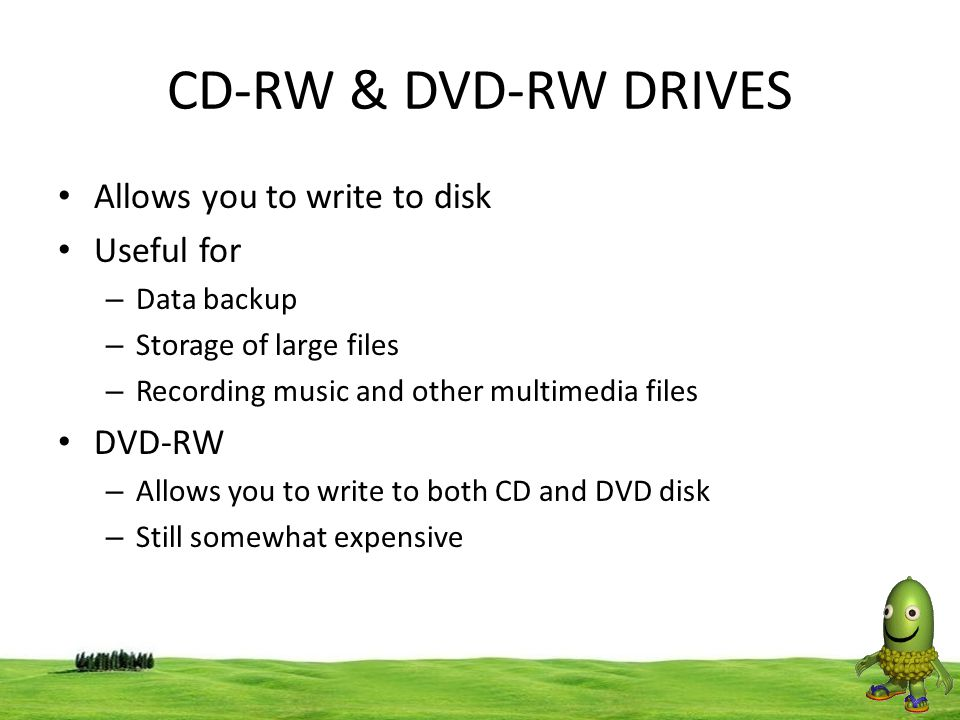 CD-RW & DVD-RW DRIVES Allows you to write to disk Useful for DVD-RW