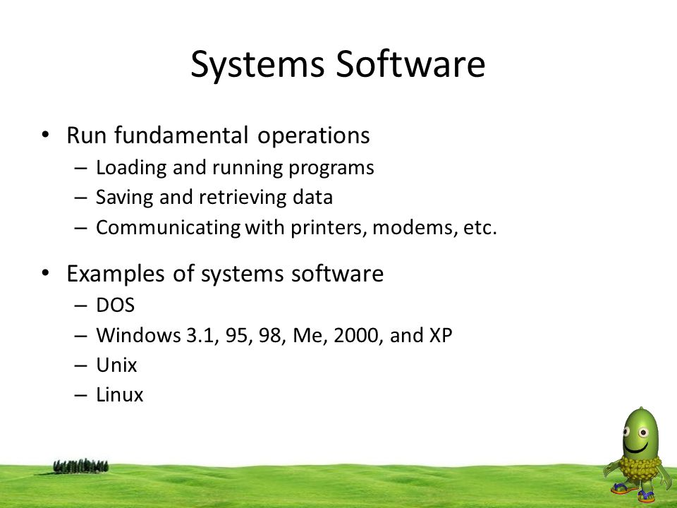 Systems Software Run fundamental operations