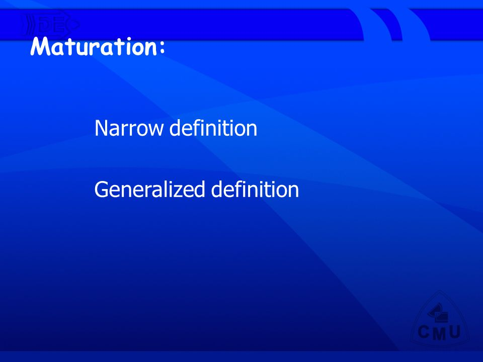 Maturation: Narrow definition Generalized definition