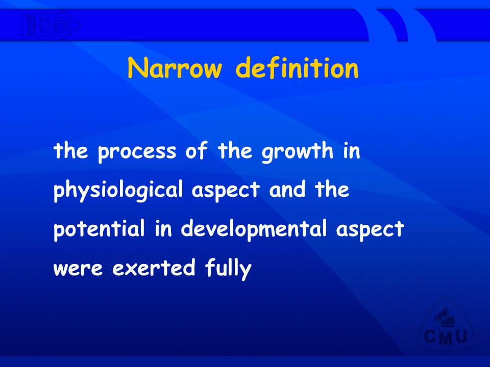 Narrow definition the process of the growth in physiological aspect and the potential in developmental aspect were exerted fully.
