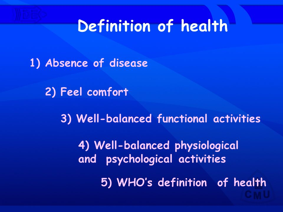 Definition of health 1) Absence of disease 2) Feel comfort